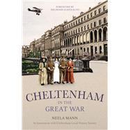 Cheltenham in the Great War by Mann, Neela; Cheltenham Local History Society, 9780750964159