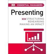 DK Essential Managers: Presenting by DK Publishing, 9781465434159