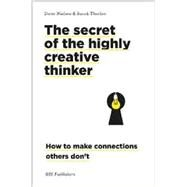 The Secret of the Highly Creative Thinker by Nielsen , Dorte; Thurber, Sarah, 9789063694159