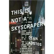 This Is Not a Skyscraper by Kostos, Dean, 9781597094160