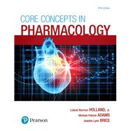 Core Concepts in Pharmacology by Holland, Leland Norman; Adams, Michael P.; Brice, Jeanine, RN, MSN, 9780134514161