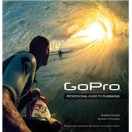 GoPro Professional Guide to Filmmaking [covers the HERO4 and all GoPro cameras] by Schmidt, Bradford; Thompson, Brandon, 9780321934161