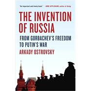 The Invention of Russia by Ostrovsky, Arkady, 9780399564161