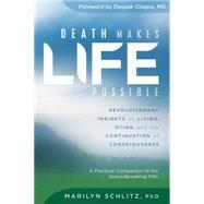 Death Makes Life Possible by Schlitz, Marilyn, Ph.D.; Chopra, Deepak, 9781622034161