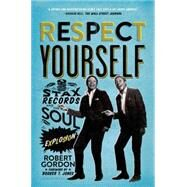 Respect Yourself Stax Records and the Soul Explosion by Gordon, Robert, 9781608194162