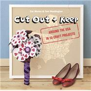 Cut Out & Keep: Around the USA in 50 Craft Projects by Morley, Cat; Waddington, Tom, 9781780674162