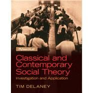 Classical and Contemporary Social Theory: Investigation and Application by Delaney; Tim, 9780205254163