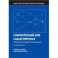 Counterfactuals and Causal Inference: Methods and Principles for Social Research by Morgan, Stephen L.; Winship, Christopher, 9781107694163