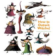 How to Outwit Witches by Leblanc, Catherine; Garrigue, Roland, 9781608874163