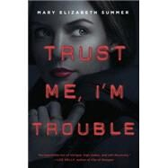 Trust Me, I'm Trouble by SUMMER, MARY ELIZABETH, 9780385744164
