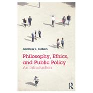 Philosophy, Ethics, and Public Policy: An Introduction by Cohen; Andrew, 9780415814164