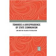 Towards A Jurisprudence of State Communism: Law and the Failure of Revolution by Cercel; Cosmin, 9781138684164
