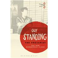 The Precariat The New Dangerous Class by Standing, Guy, 9781474294164