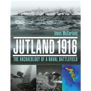 Jutland 1916 The Archaeology of a Naval Battlefield by Mccartney, Innes, 9781844864164