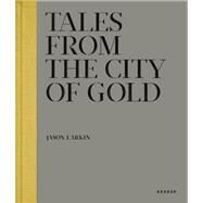 Tales from the City of Gold by Larkin, Jason; Kardas-nelson, Mara; Rodriguez, Julian, 9783868284164