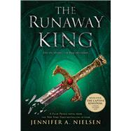 The Runaway King Book 2 of the Ascendance Trilogy by Nielsen, Jennifer A., 9780545284165