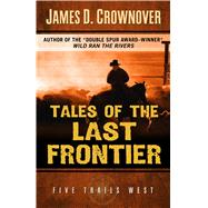 Tales of the Last Frontier by Crownover, James D., 9781432834166
