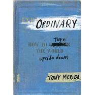 Ordinary How to Turn the World Upside Down by Merida, Tony, 9781433684166