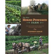 The New Horse-Powered Farm by Leslie, Stephen; Miller, Lynn, 9781603584166