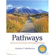 Pathways Scenarios for Sentence and Paragraph Writing by McWhorter, Kathleen T., 9780321974167