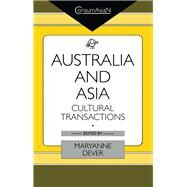 Australia and Asia: Cultural Transactions by Dever,Maryanne, 9781138964167