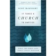 It Takes a Church to Baptize by McKnight, Scot; Hunter, Todd; McDermott, Gerald (AFT), 9781587434167