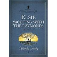 Elsie Yachting With the Raymonds by Finley, Martha, 9781598564167