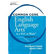 Common Core English Language Arts in a Plc at Work: Grades K-2 by Fisher, Douglas; Frey, Nancy; DuFour, Rebecca, 9781936764167