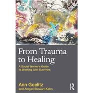 From Trauma to Healing: A Social Worker's Guide to Working with Survivors by Goelitz; Ann, 9780415874168