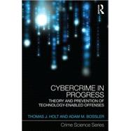 Cybercrime in Progress: Theory and Prevention of Technology-Enabled Offenses by Holt; Thomas J., 9781138024168