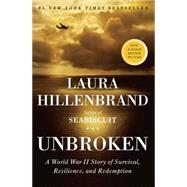 Unbroken : A World War II Story of Survival, Resilience, and Redemption by Hillenbrand, Laura, 9781400064168