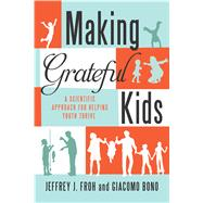 Making Grateful Kids: The Science of Building Character by Froh, Jeffrey J.; Bono, Giacomo, 9781599474168