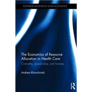 The Economics of Resource Allocation in Health Care: Cost-utility, social value, and fairness by Klonschinski; Andrea, 9781138184169