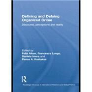 Defining and Defying Organised Crime: Discourse, Perceptions and Reality by Allum,Felia, 9781138874169