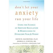 Don't Let Your Anxiety Run Your Life by Klemanski, David H.; Curtiss, Joshua E.; Hofmann, Stefan G, 9781626254169
