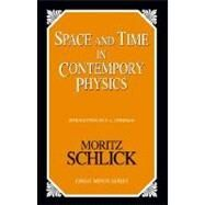 Space and Time in Contemporary Physics by SCHLICK, MORITZBROSE, HENRY LEOPOLD, 9781591024170