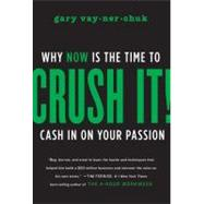 Crush It!: Why NOW Is the Time to Cash In on Your Passion by Vaynerchuk, Gary, 9780061914171