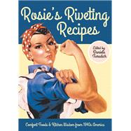 Rosie's Riveting Recipes: Comfort Foods & Kitchen Wisdom from 1940s America by Turudich, Daniela, 9781930064171