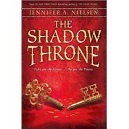 The Shadow Throne Book 3 of The Ascendance Trilogy by Nielsen, Jennifer A., 9780545284172