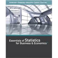 Essentials of Statistics for Business and Economics by Anderson, David R.; Sweeney, Dennis J.; Williams, Thomas A.; Camm, Jeffrey D.; Cochran, James James J., 9781337114172