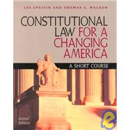 Constitutional Law for a Changing America by Epstein, Lee; Walker, Thomas G., 9781568024172