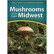 Mushrooms of the Upper Midwest A Simple Guide to Common Mushrooms by Marrone, Teresa; Yerich, Kathy, 9781591934172