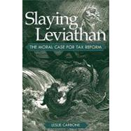 Slaying Leviathan : The Moral Case for Tax Reform by Carbone, Leslie, 9781597974172