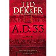 A.D. 33 by Dekker, Ted, 9781599954172