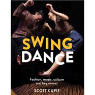 Swing Dance: Fashion, Music, Culture and Key Moves by Cupit, Scott; Meaden, Deborah, 9781910254172