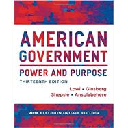 American Government: Power and Purpose by Theodore J. Lowi, Benjamin Ginsberg, Kenneth A. Shepsle, Stephen Ansolabehere, 9780393264173