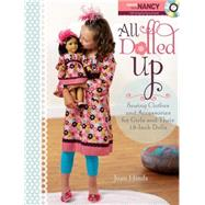 All Dolled Up : Sewing Clothes and Accessories for Girls and Their 18-Inch Dolls by Hinds, Joan, 9781440204173