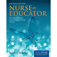 Nurse as Educator by Susan B. Bastable,        Chair and Professor, Department of Nursing, Le Moyne College, 9781449694173