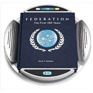 Star Trek Federation: The First 150 Years by Goodman, David A.; McHale, Mark; Staggs, Cat; Corroney, Joe; Carlisle, Jeff, 9781612184173