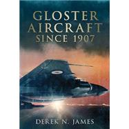 Gloster Aircraft Since 1917 by James, Derek N., 9781781554173